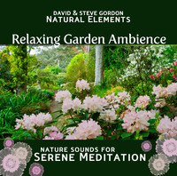 Relaxing Garden Ambience: Nature Sounds for Serene Meditation by David & Steve Gordon Natural Elements